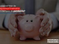 e-possivel-falar-de-seguranca-financeira-em-tempos-de-pandemia