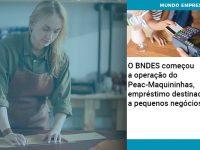 O BNDES começou a operação do Peac-Maquininhas, empréstimo destinado a pequenos negócios!