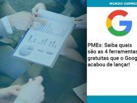 Pmes Saiba Quais Sao As 4 Ferramentas Gratuitas Que O Google Acabou De Lancar - Abrir Empresa Simples